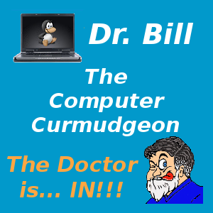 Dr. Bill - The Computer Curmudgeon
